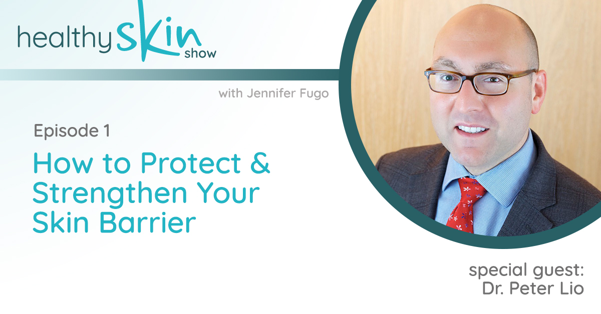 The Healthy Skin Show 001: How to Protect & Strengthen Your Skin Barrier w/ Dr. Peter Lio