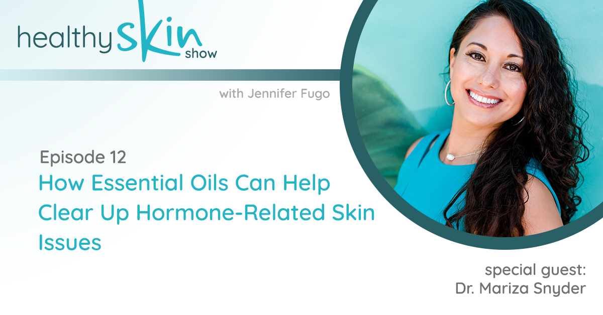 The Healthy Skin Show 012: How Essential Oils Can Help Clear Up Hormone-Related Skin Issues w/ Dr. Mariza Snyder