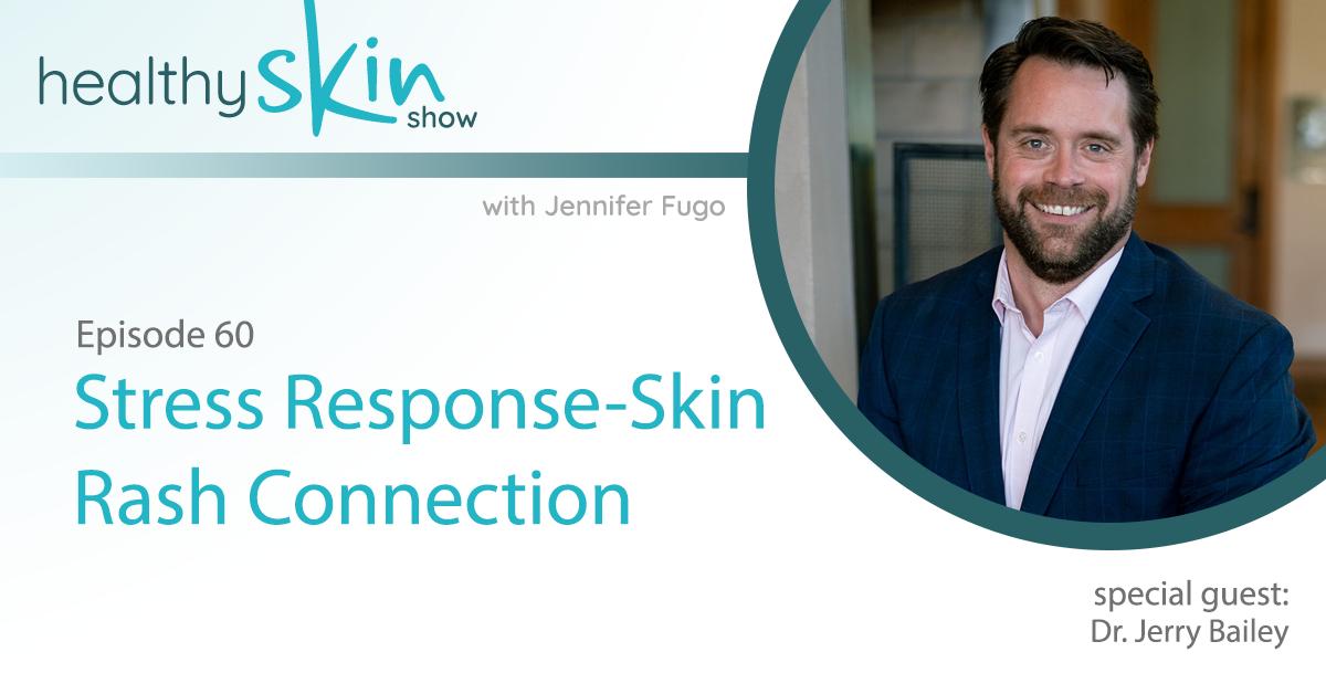 060: Stress Response-Skin Rash Connection w/ Dr  Jerry Bailey