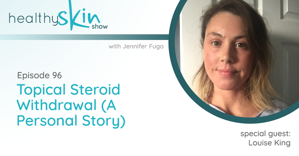 096: Topical Steroid Withdrawal (A Personal Story) w/ Louise King