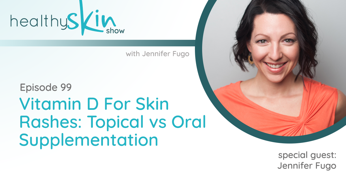 099: Vitamin D For Skin Rashes: Topical vs Oral Supplementation