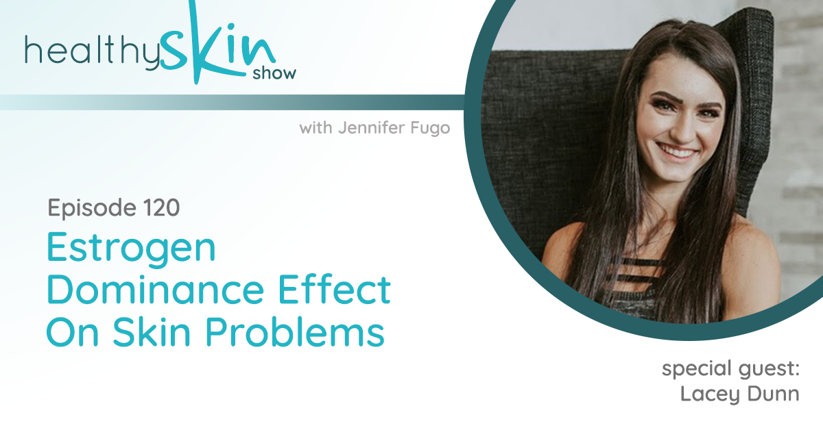 120: Estrogen Dominance Effect On Skin Problems w/ Lacey Dunn