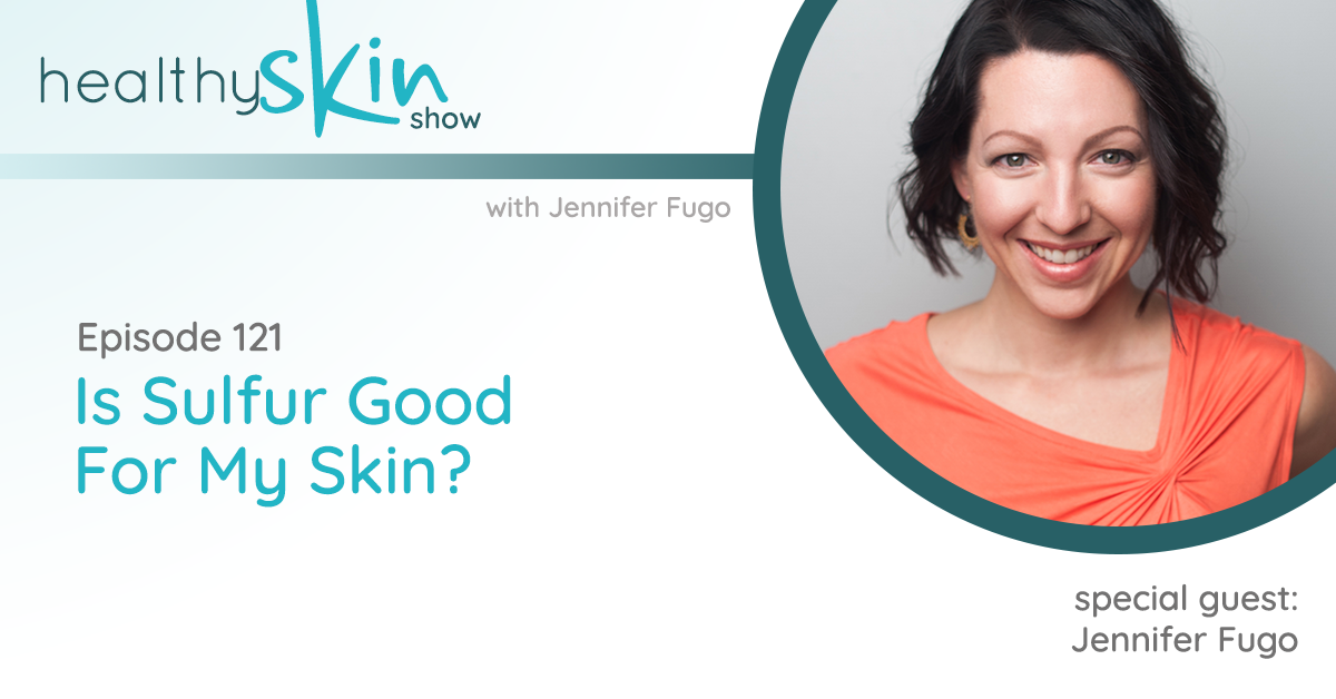 121: Is Sulfur Good For My Skin?