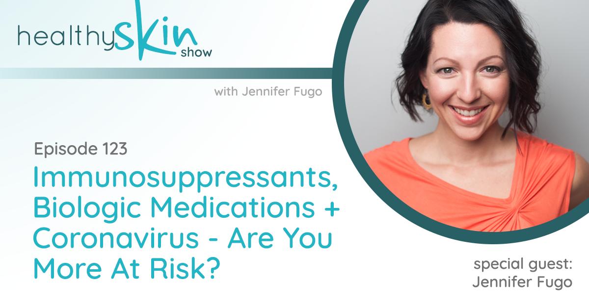 123: Immunosuppressants, Biologic Medications + Coronavirus - Are You More At Risk?