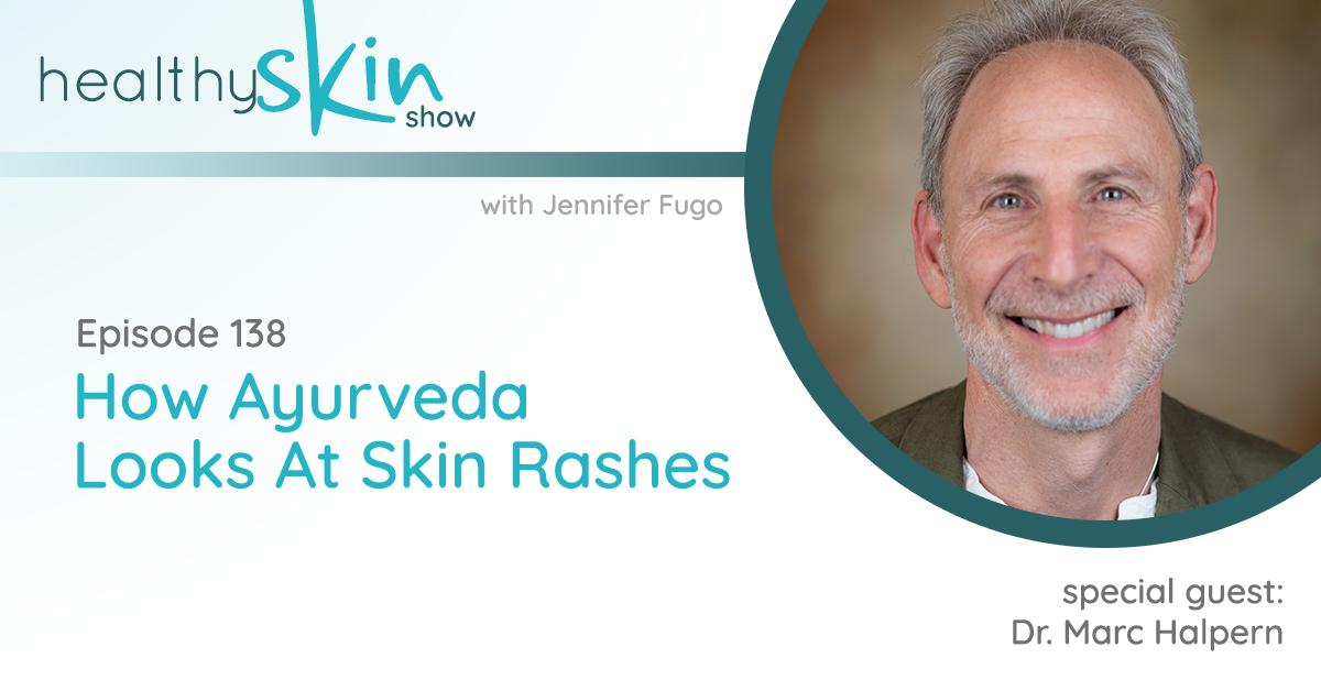 38: How Ayurveda Looks At Skin Rashes w/ Dr. Marc Halpern