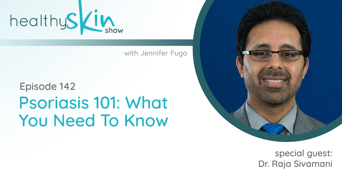 142: Psoriasis 101: What You Need To Know w/ Dr. Raja Sivamani