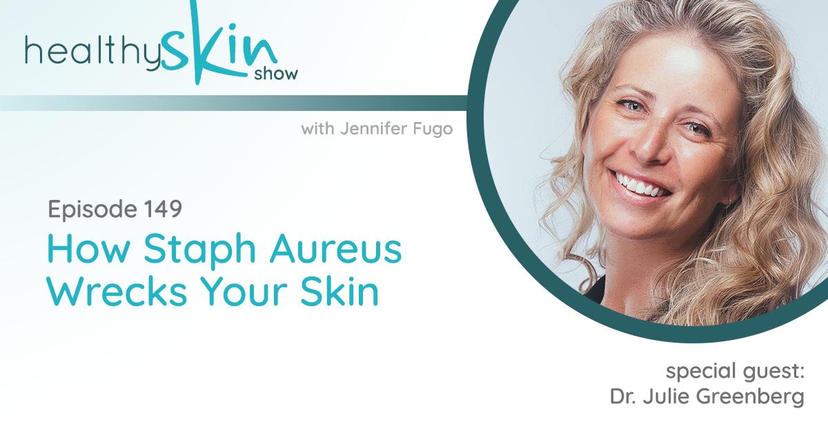 149: How Staph Aureus Wrecks Your Skin w/ Dr. Julie Greenberg