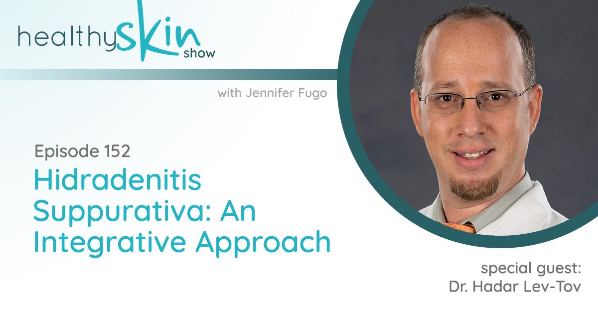 152: Hidradenitis Suppurativa: An Integrative Approach w/ Dr. Hadar Lev-Tov