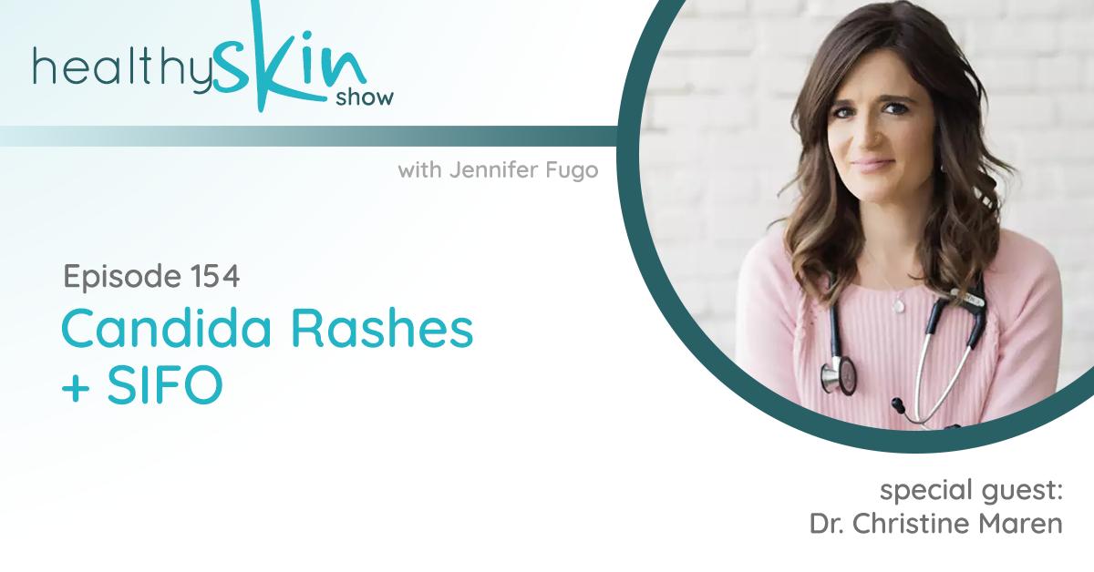 154: Candida Rashes + SIFO w/ Dr. Christine Maren