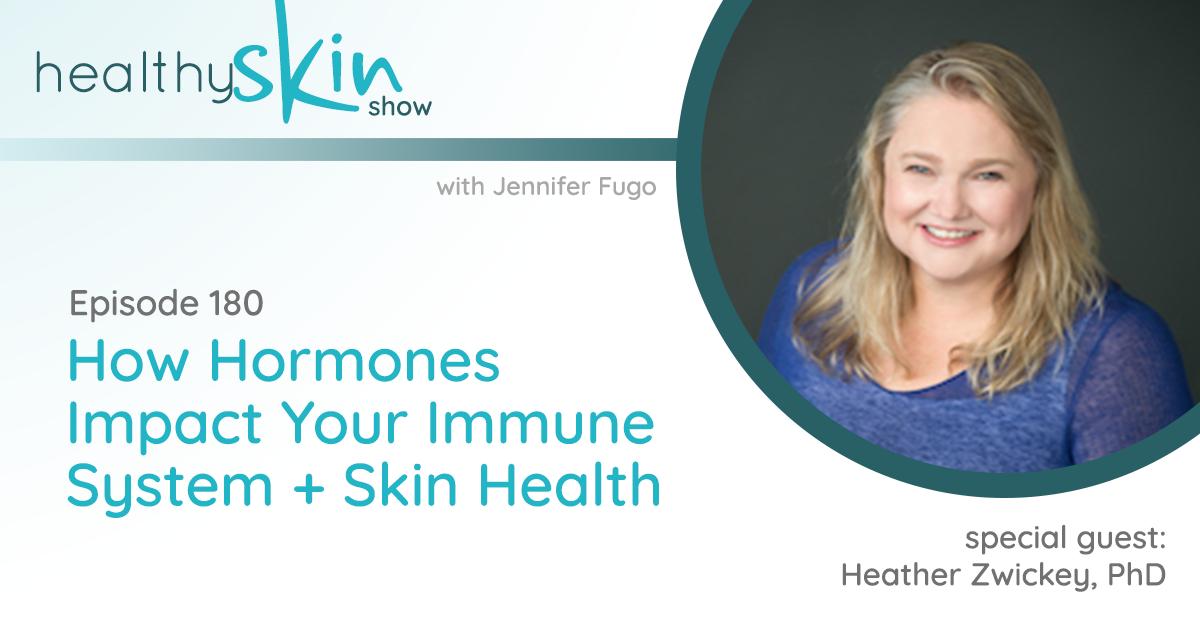 180: How Hormones Impact Your Immune System + Skin Health w/ Heather Zwickey, PhD