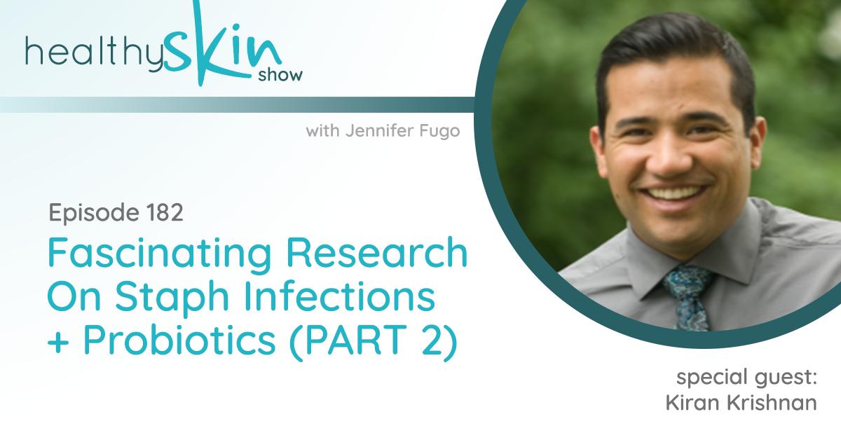 182: Fascinating research on Staph Infections + Probiotics (PART 2) w/ Kiran Krishnan