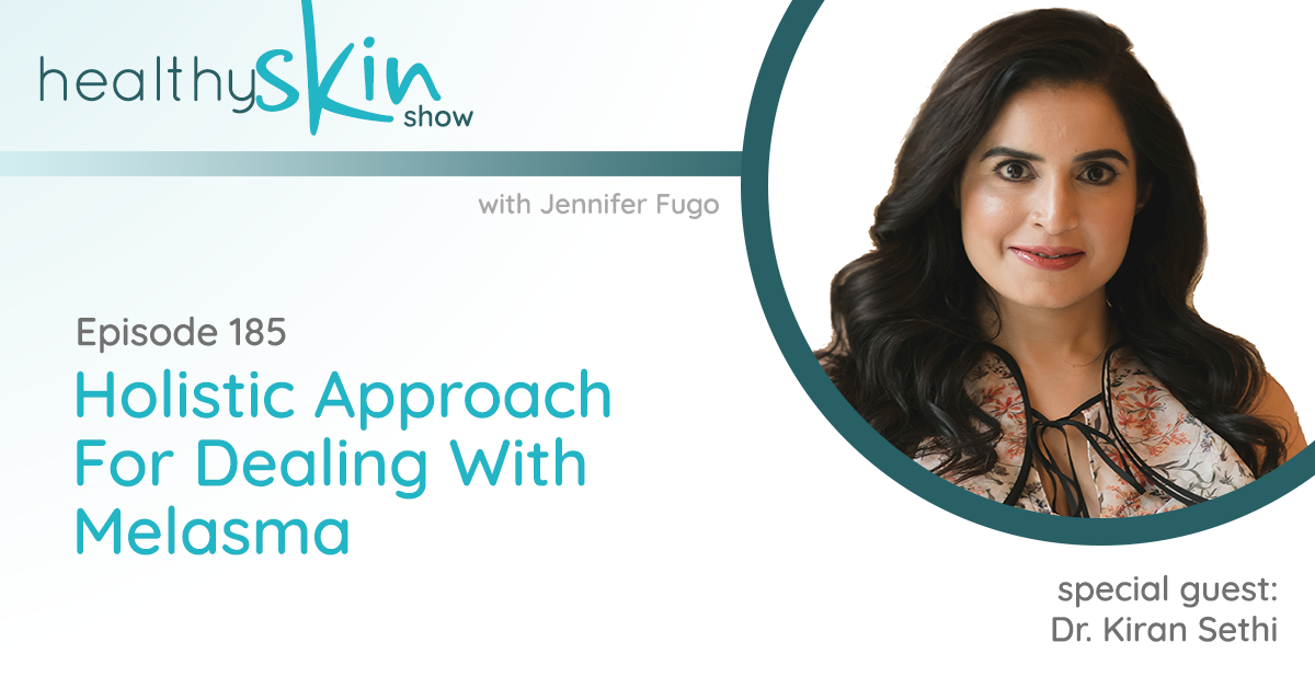 185: Holistic Approach For Dealing With Melasma w/ Dr. Kiran Sethi