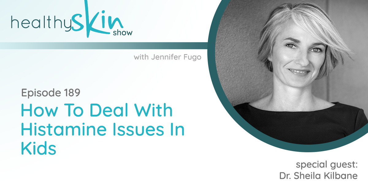 189: How To Deal With Histamine Issues In Kids w/ Dr. Sheila Kilbane