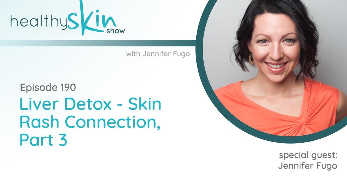 190: Liver Detox - Skin Rash Connection, Part 3
