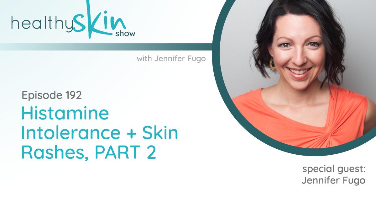 192: Histamine Intolerance + Skin Rashes, PART 2