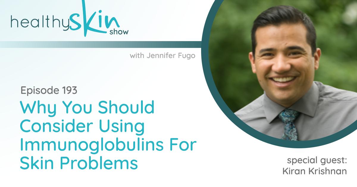 193: Why You Should Consider Using Immunoglobulins For Skin Problems w/ Kiran Krishnan