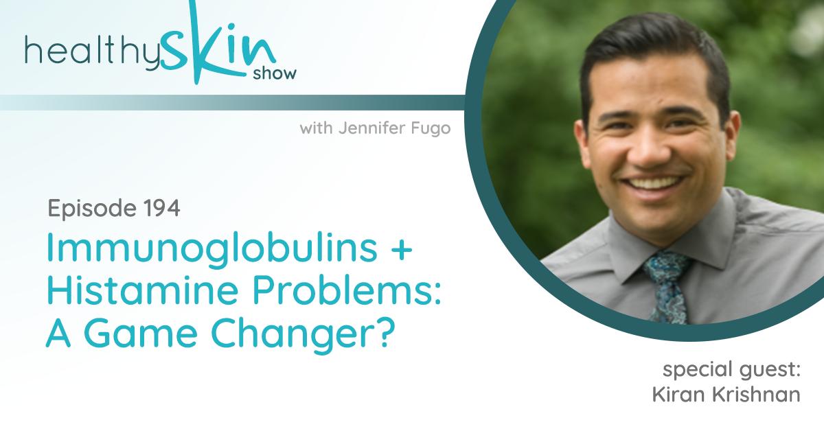 194: Immunoglobulins + Histamine Problems: A Game Changer? w/ Kiran Krishnan