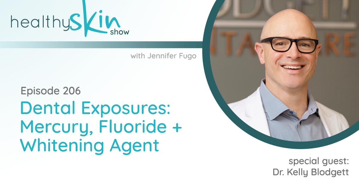 206: Dental Exposures: Mercury, Fluoride + Whitening Agent w/ Dr. Kelly Blodgett