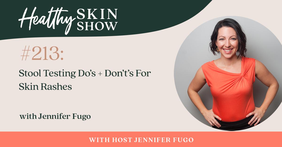 213: Stool Testing Do's + Don't's For Skin Rashes